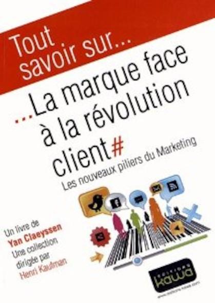 La marque face à la révolution client - Les nouveaux pilliers du marketing