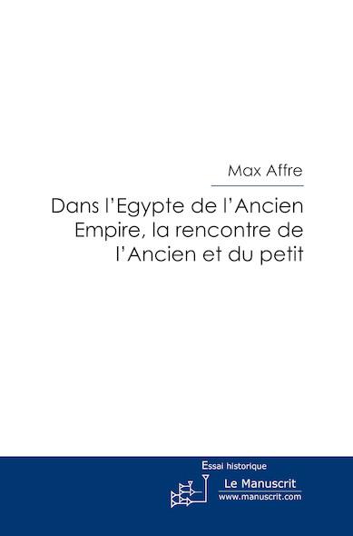 Dans l'Egypte de l'Ancien Empire, la rencontre de l'Ancien et du petit