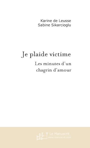 Je plaide victime Les minutes d'un chagrin d'amour