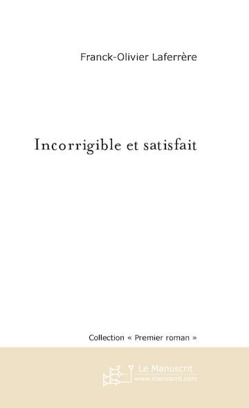 Incorrigible et satisfait