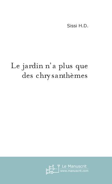 LE JARDIN N'A PLUS QUE DES CHRYSANTHEMES
