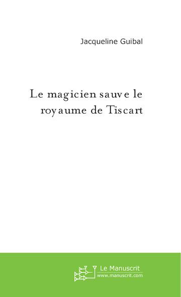 LE MAGICIEN SAUVE LE ROYAUME DE TISCART