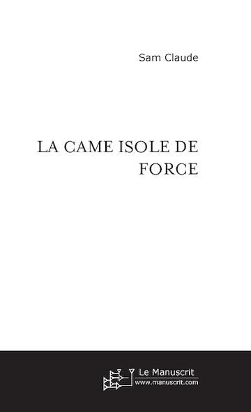 LA CAME ISOLE DE FORCE