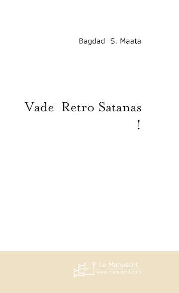 Vade  Retro Satanas !