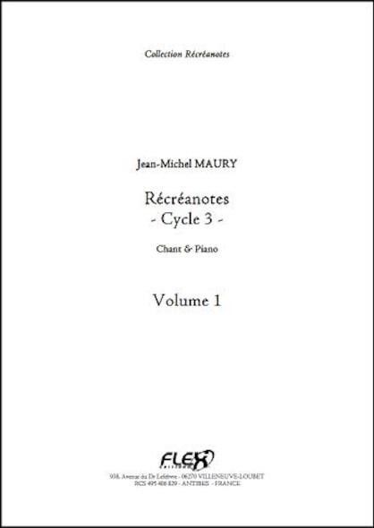 Récréanotes - Cycle 3 - Volume 1 - J.-M. MAURY - Chorale d'Enfants et Piano