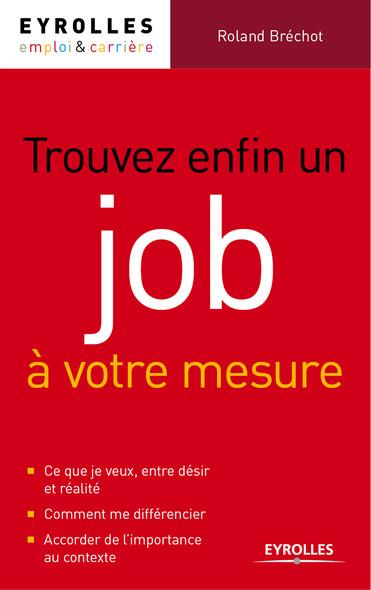 Trouver enfin un job à votre mesure : Comment multiplier les réponses positives à vos candidatures