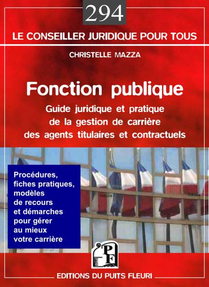 Fonction publique : Guide juridique et pratique de la gestion de carrière des agents titulaires et contractuels
