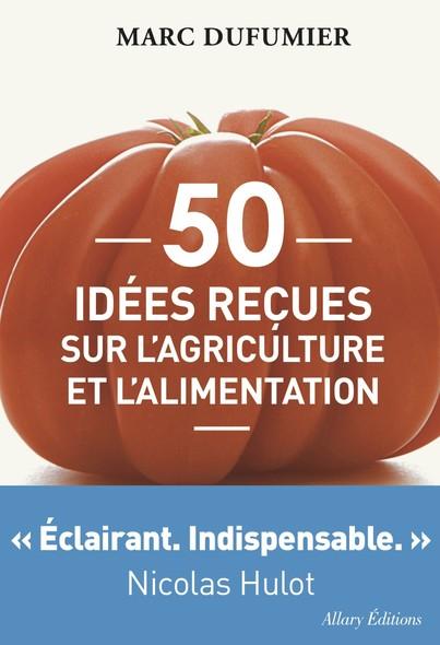 50 idées reçues sur l'agriculture et l'alimentation