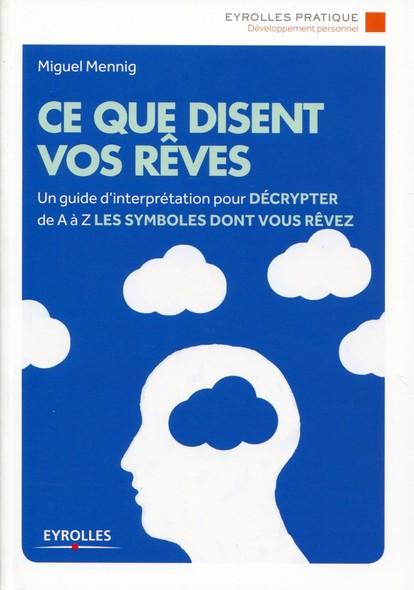Ce que disent vos rêves : Un guide d'interprétation pour décrypter de A à Z les symboles dont vous rêvez