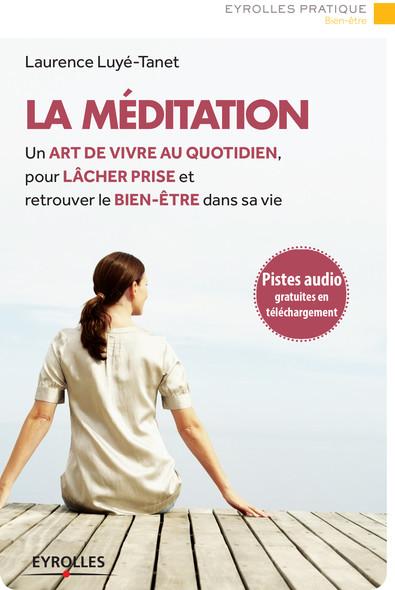 La méditation : Un art de vivre au quotidien, pour lâcher prise et retrouver le bien-être dans sa vie - Pistes audio en téléchargement