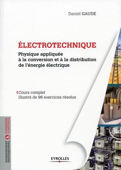 Electrotechnique 1 : Physique appliquée à la conversion et à la distribution de l'énergie électrique - Cours complet illustré de 96 exercices résolus