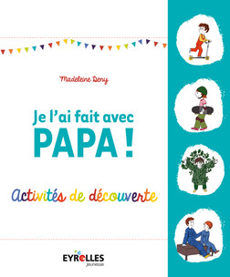 Je l'ai fait avec papa ! : Activités de découvertes | Deny Madeleine
