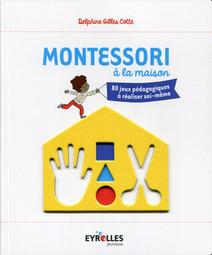 Montessori à la maison : 80 jeux pédagogiques à réaliser soi-même | Gilles Cotte, Delphine