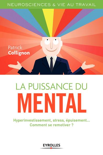 La puissance du mental : Hyperinvestissement, stress, épuisement... - Comment se remotiver ?