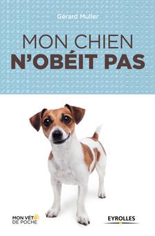 Mon chien n'obéit pas | Gérard Muller