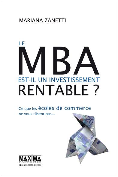 Le MBA est-il un investissement rentable ? : Ce que les écoles de commerce ne vous disent pas...