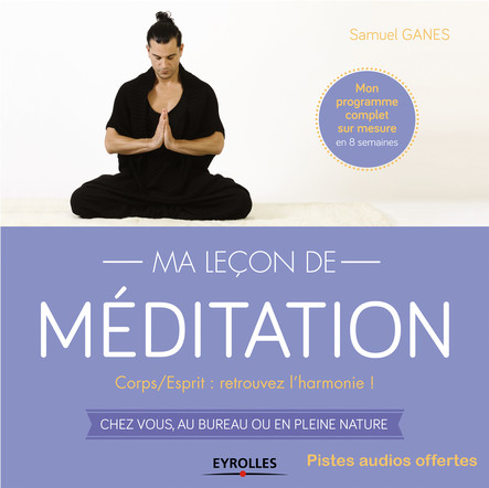 Ma leçon de méditation : Corps/Esprit : retrouvez l'harmonie ! - Chez vous, au bureau ou en pleine nature