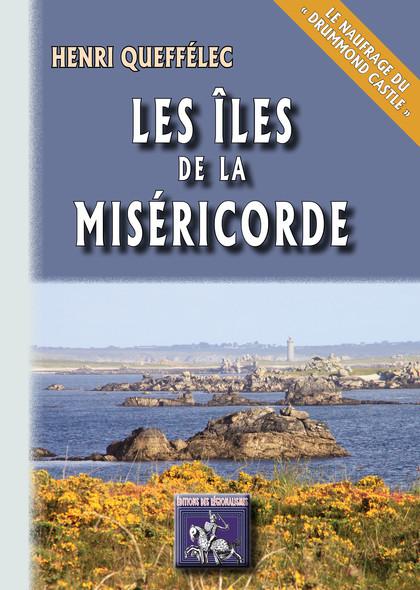 """Les Îles de la Miséricorde : (Le naufrage du """"Drummond Castle"""")"""