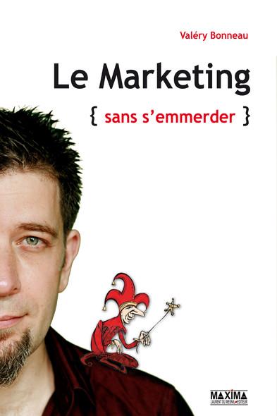 Le marketing : (sans s'emmerder)