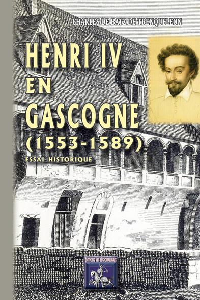 Henri IV en Gascogne  (1553-1589) : essai historique