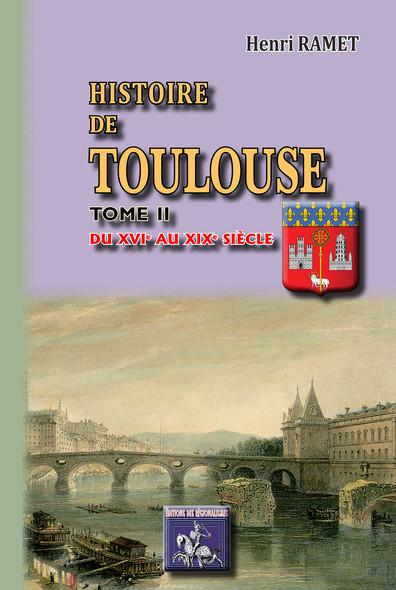 Histoire de Toulouse (Tome 2 : du XVIe au XIXe siècle)