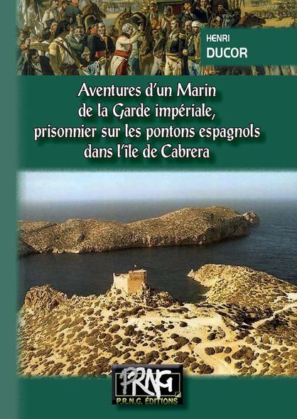 Aventures d'un Marin de la Garde Impériale (Tome Ier) : Prisonnier sur les pontons espagnols dans l'île de Cabréra