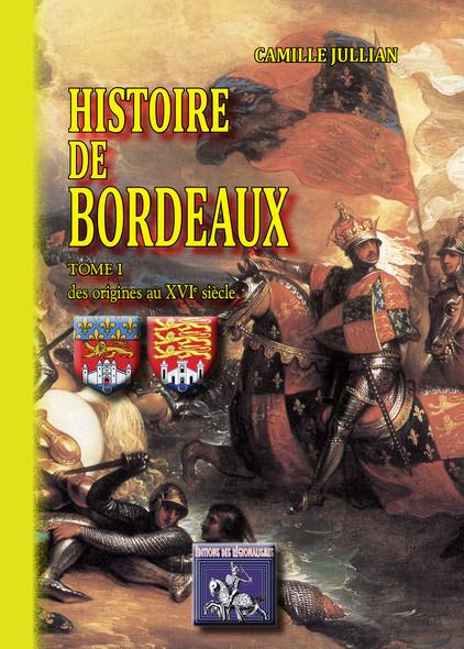 Histoire de Bordeaux : (Tome I : des origines au XVIe siècle)