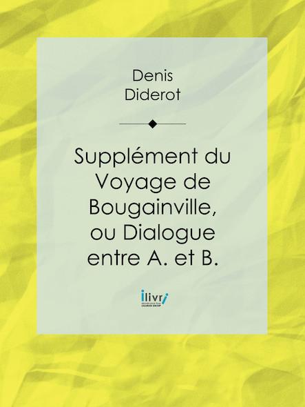 Supplément du Voyage de Bougainville, ou Dialogue entre A. et B.