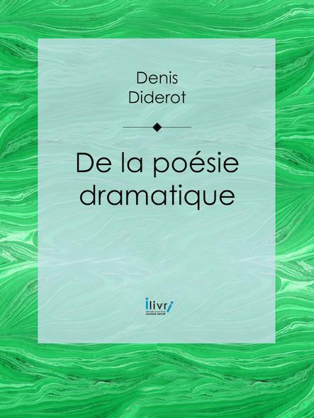 De la poésie dramatique - À mon ami Monsieur Grimm