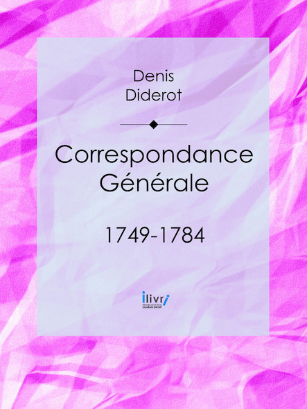 Correspondance Générale - 1749-1784