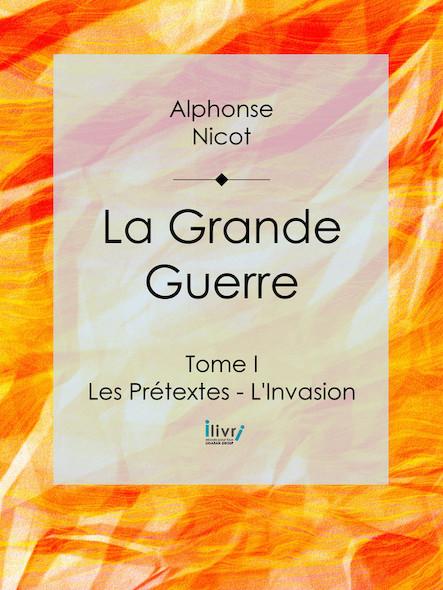 La Grande Guerre, Tome I - Les Prétextes - L'Invasion