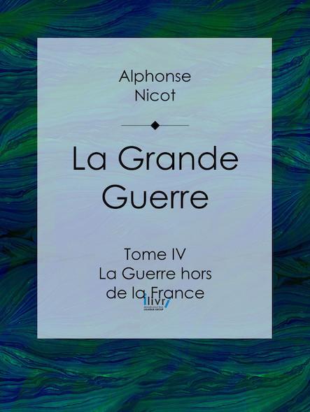 La Grande Guerre, Tome IV - La Guerre hors de la France
