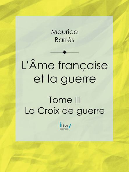 L'Ame française et la guerre, Tome III - La Croix de guerre