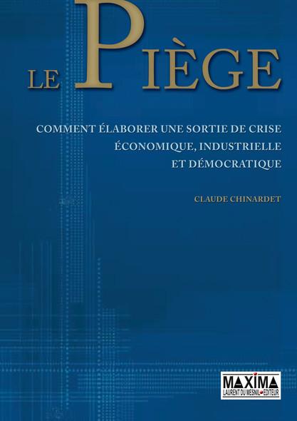 Le piège : Pour une sortie de crise économique, industrielle et démocratique