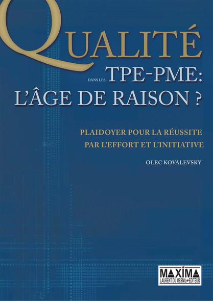 La qualité dans les TPE-PME - L'âge de raison : Plaidoyer pour la réussite par l'effort et l'initiative
