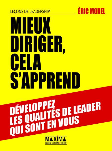 Mieux diriger, cela s'apprend - Leçons de leadership : Développez les qualités de leader qui sont en vous