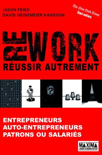 Rework - Réussir autrement : Entrepreneurs, auto-entrepreneurs, patrons ou salariés
