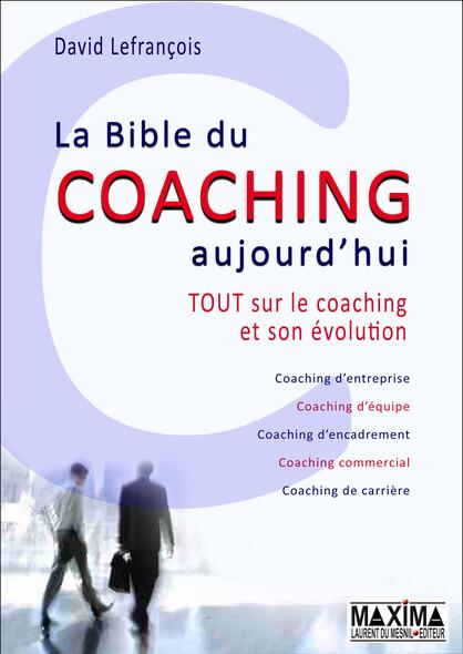 La bible du coaching aujourd'hui - Tout sur le coaching et son évolution