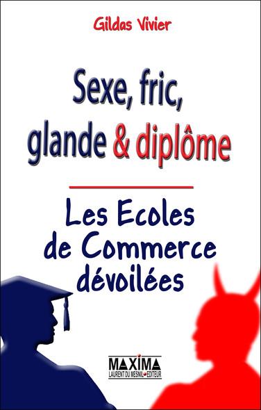 Sexe, fric, glande & diplôme - Les écoles de commerce dévoilées