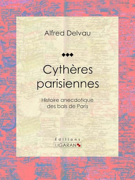 Cythères parisiennes, Histoire anecdotique des bals de Paris