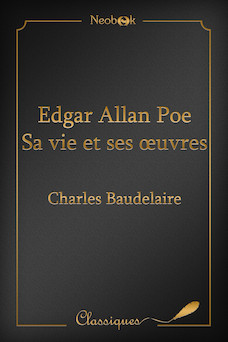 Edgar Allan Poe - Sa vie et ses oeuvres | Charles Baudelaire