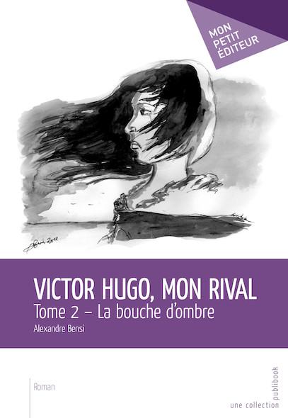 Victor Hugo, mon rival - Tome 2