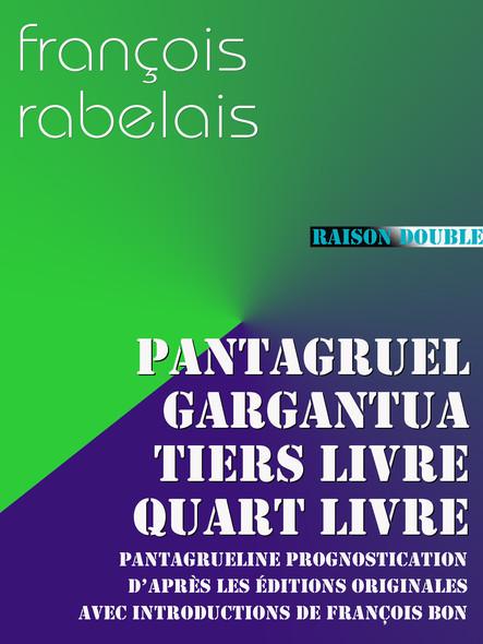 Pantagruel, Gargantua, Tiers Livre, Quart Livre, Prognostication : l'ensemble des 4 livres de Rabelais (plus la Prognostication) avec leurs introductions